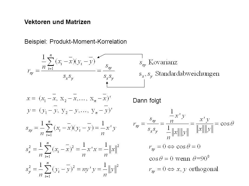 Vektoren und Matrizen Beispiel: Produkt-Moment-Korrelation Dann folgt