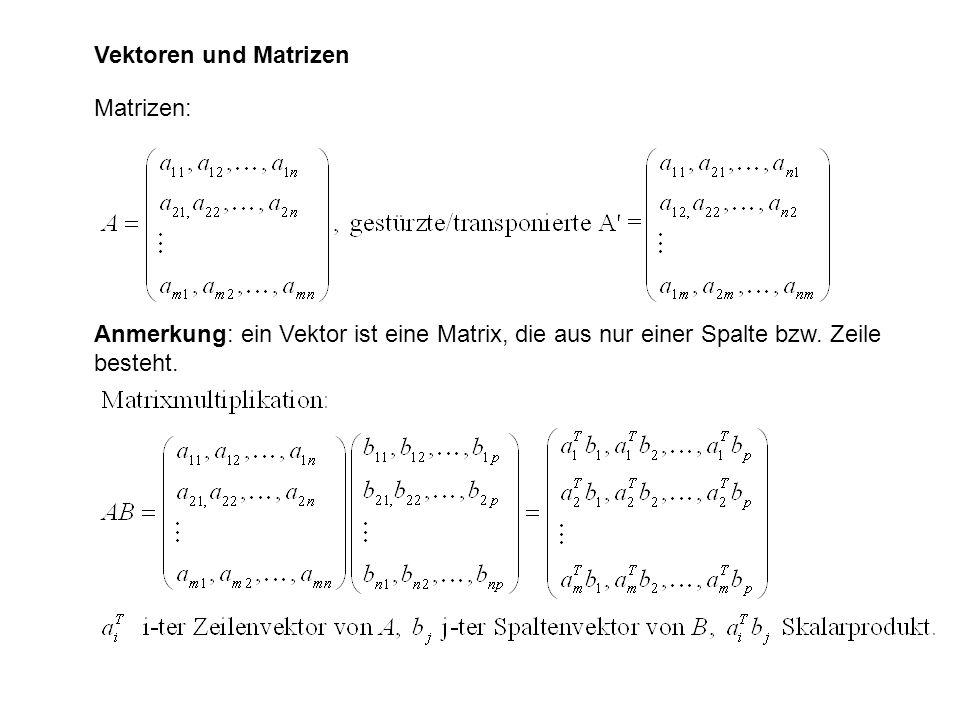 Vektoren und Matrizen Matrizen: Anmerkung: ein Vektor ist eine Matrix, die aus nur einer Spalte bzw. Zeile besteht.