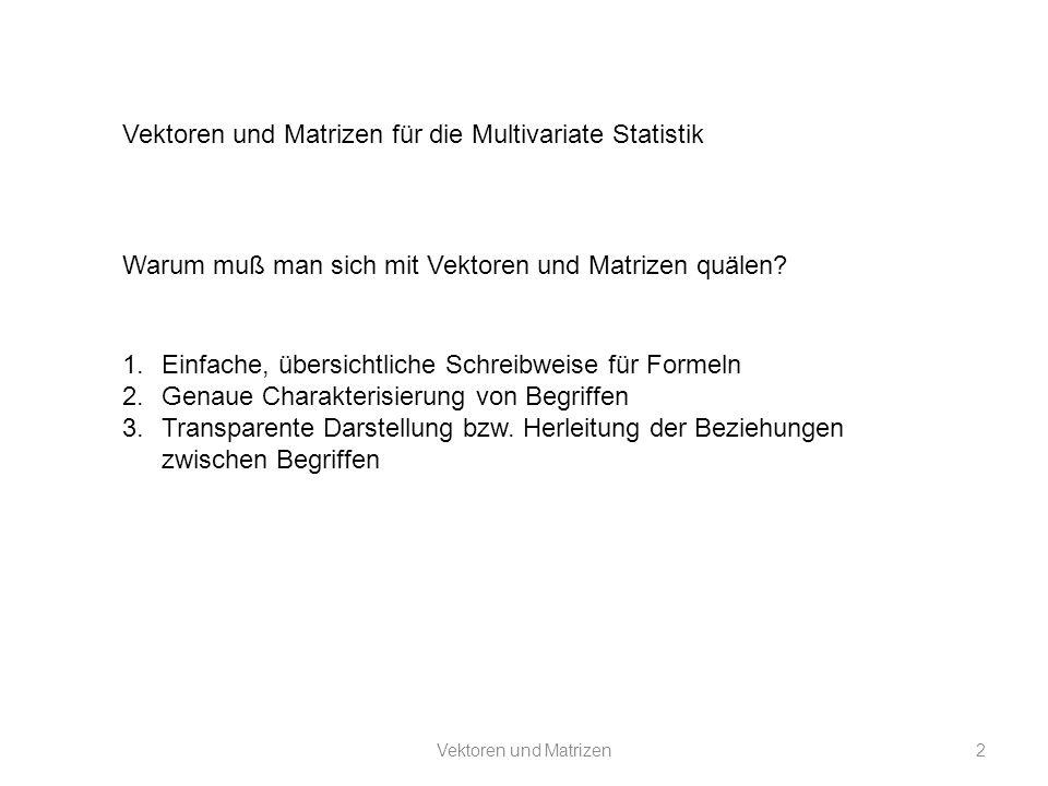 Vektoren und Matrizen3 Außer einer kompakten Schreibweise erlauben Vektoren eine visuelle Repräsentation.