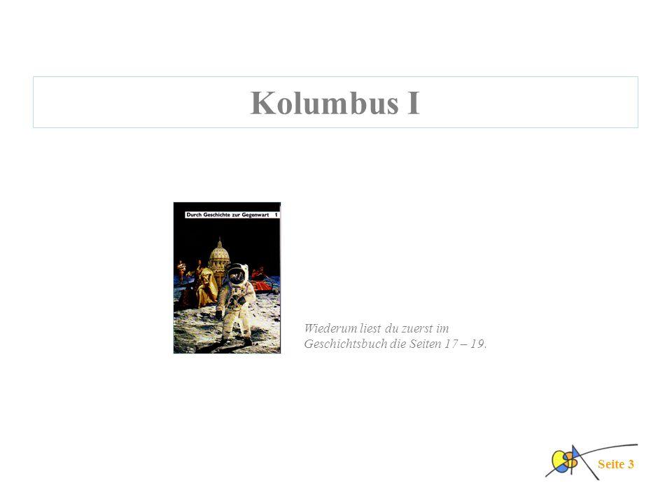Kolumbus I Seite 3 Wiederum liest du zuerst im Geschichtsbuch die Seiten 17 – 19.