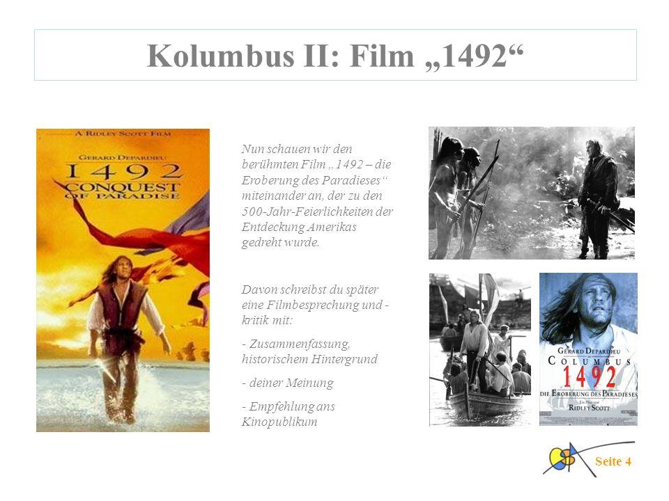 Kolumbus III Seite 5 Christoph Kolumbus gilt allgemein für den Entdecker Amerikas, aber er wusste das selbst nicht - er hatte ja den Weg westwärts nach Indien entdecken wollen.