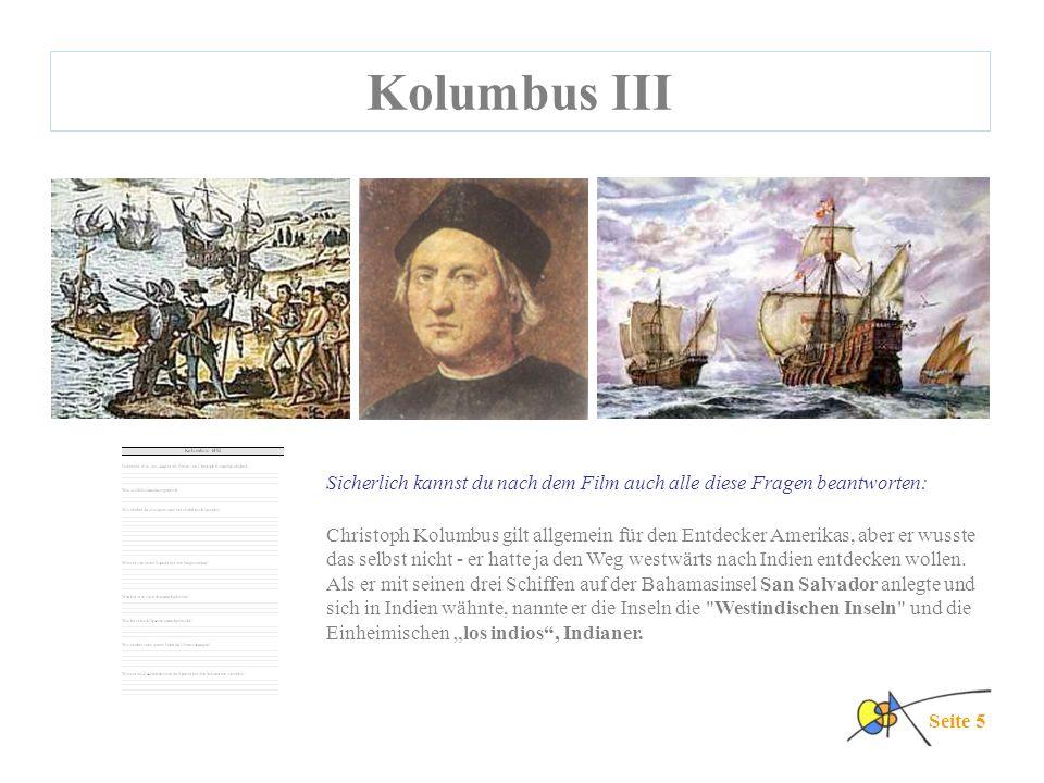 Kolumbus III Seite 5 Christoph Kolumbus gilt allgemein für den Entdecker Amerikas, aber er wusste das selbst nicht - er hatte ja den Weg westwärts nac