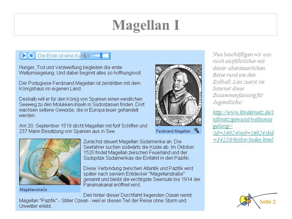 Magellan I Seite 2 Nun beschäftigen wir uns noch ausführlicher mit dieser abenteuerlichen Reise rund um den Erdball.