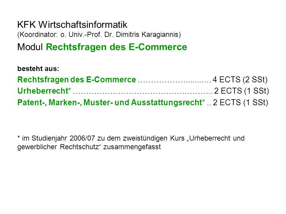 KFK Wirtschaftsinformatik (Koordinator: o. Univ.-Prof. Dr. Dimitris Karagiannis) Modul Rechtsfragen des E-Commerce besteht aus: Rechtsfragen des E-Com