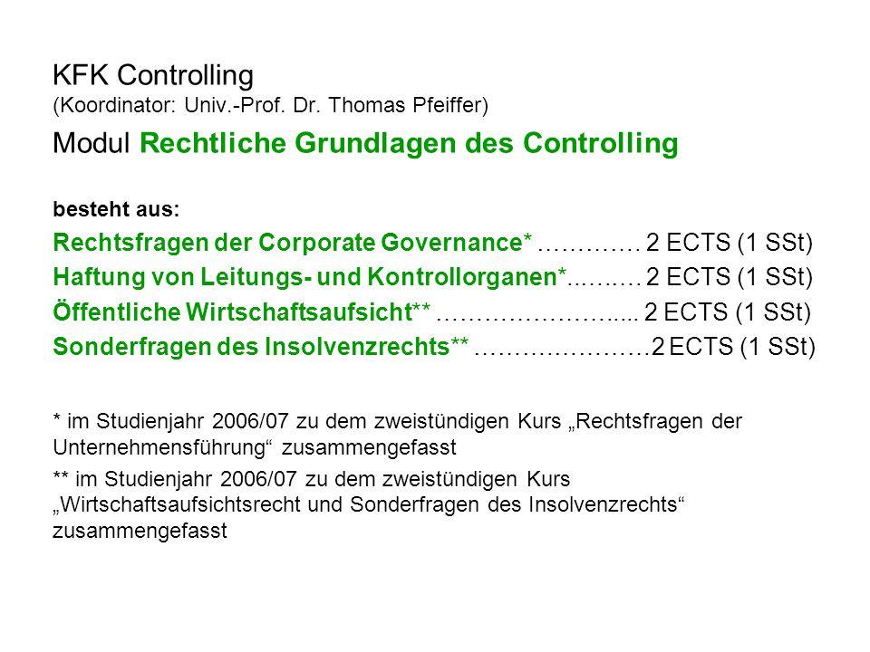 KFK Controlling (Koordinator: Univ.-Prof. Dr. Thomas Pfeiffer) Modul Rechtliche Grundlagen des Controlling besteht aus: Rechtsfragen der Corporate Gov