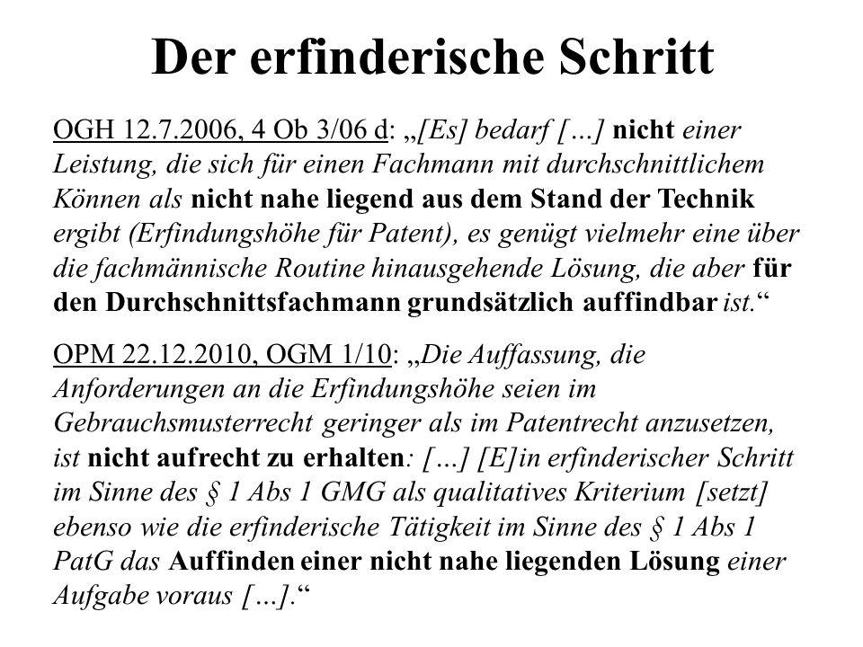 Der erfinderische Schritt OGH 12.7.2006, 4 Ob 3/06 d: [Es] bedarf […] nicht einer Leistung, die sich für einen Fachmann mit durchschnittlichem Können als nicht nahe liegend aus dem Stand der Technik ergibt (Erfindungshöhe für Patent), es genügt vielmehr eine über die fachmännische Routine hinausgehende Lösung, die aber für den Durchschnittsfachmann grundsätzlich auffindbar ist.