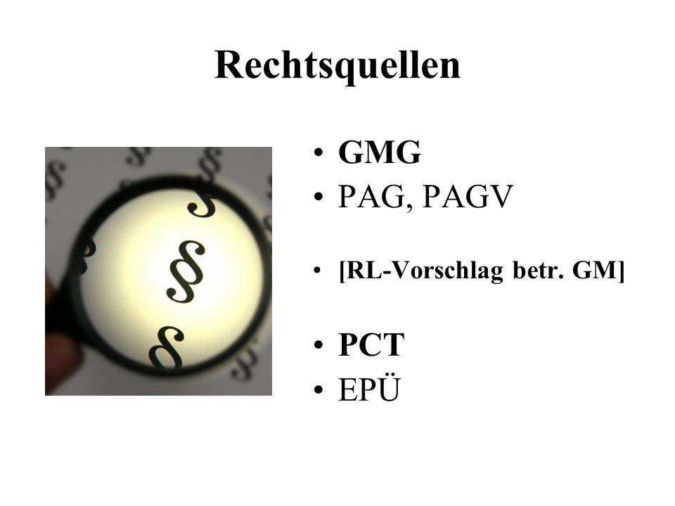 Rechtsquellen GMG PAG, PAGV [RL-Vorschlag betr. GM] PCT EPÜ