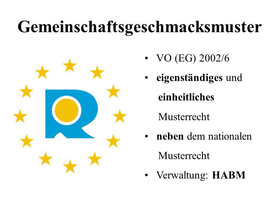Gemeinschaftsgeschmacksmuster VO (EG) 2002/6 eigenständiges und einheitliches Musterrecht neben dem nationalen Musterrecht Verwaltung: HABM