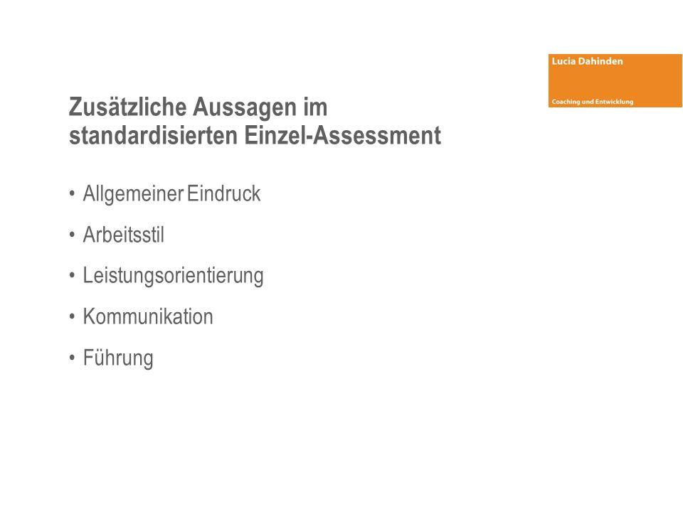 Zusätzliche Aussagen im standardisierten Einzel-Assessment Allgemeiner Eindruck Arbeitsstil Leistungsorientierung Kommunikation Führung
