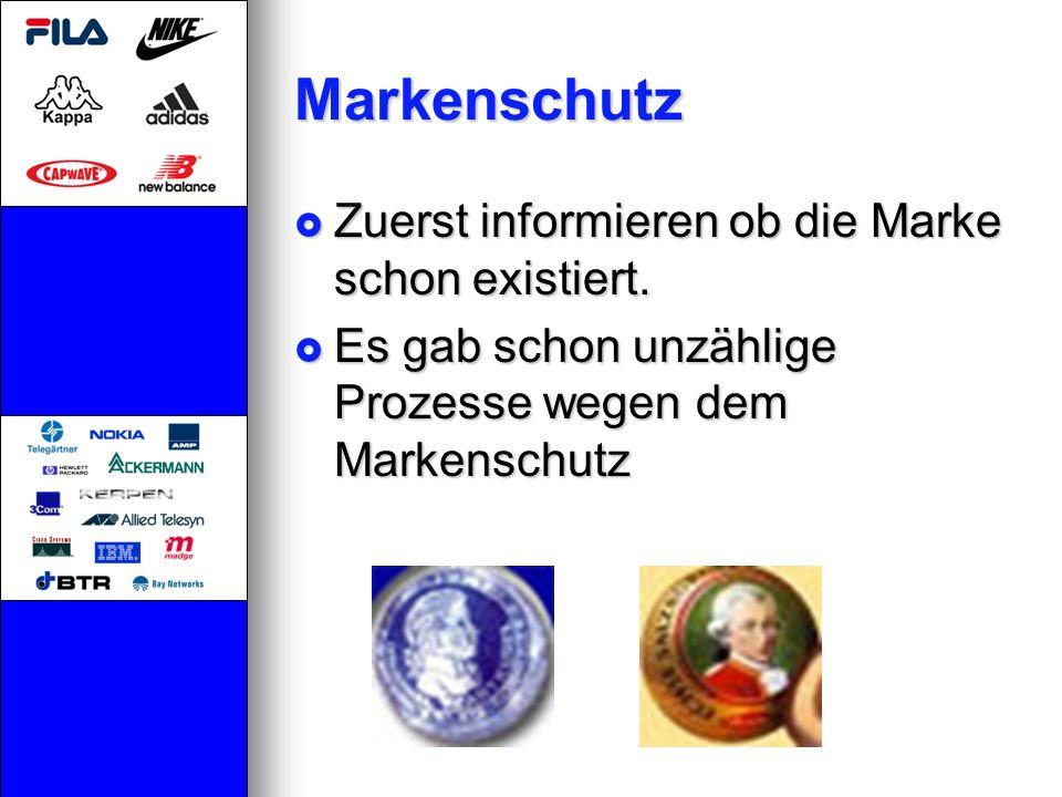 Markenschutz Zuerst informieren ob die Marke schon existiert. Zuerst informieren ob die Marke schon existiert. Es gab schon unzählige Prozesse wegen d