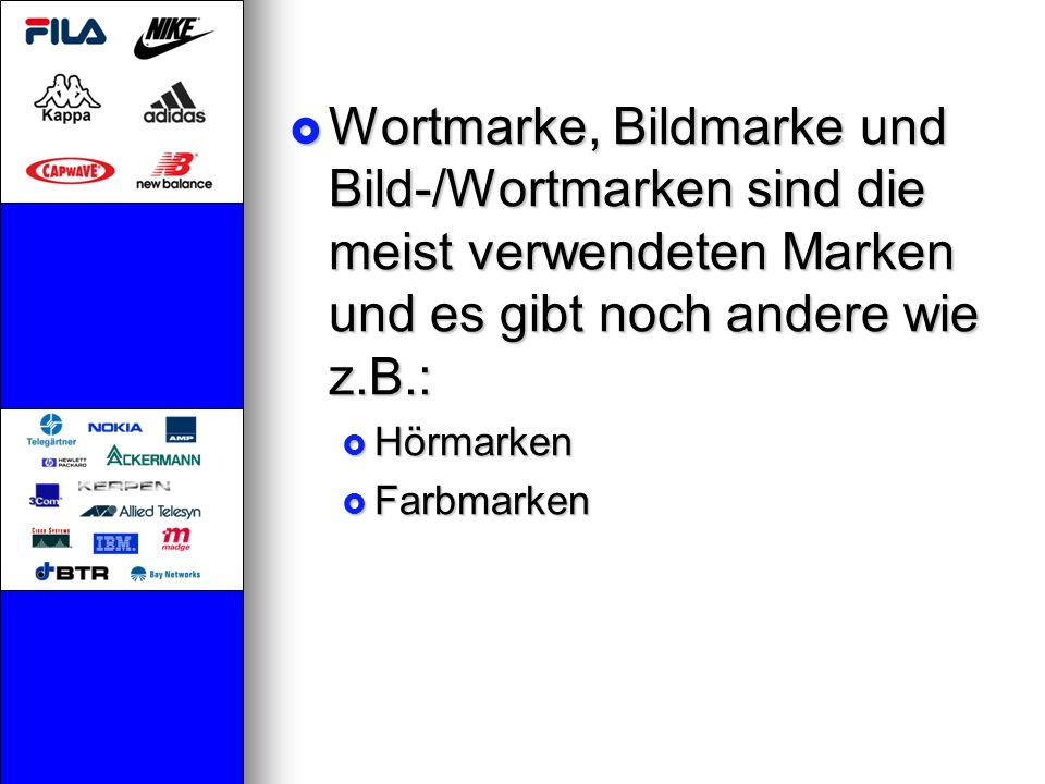 Wortmarke, Bildmarke und Bild-/Wortmarken sind die meist verwendeten Marken und es gibt noch andere wie z.B.: Wortmarke, Bildmarke und Bild-/Wortmarke