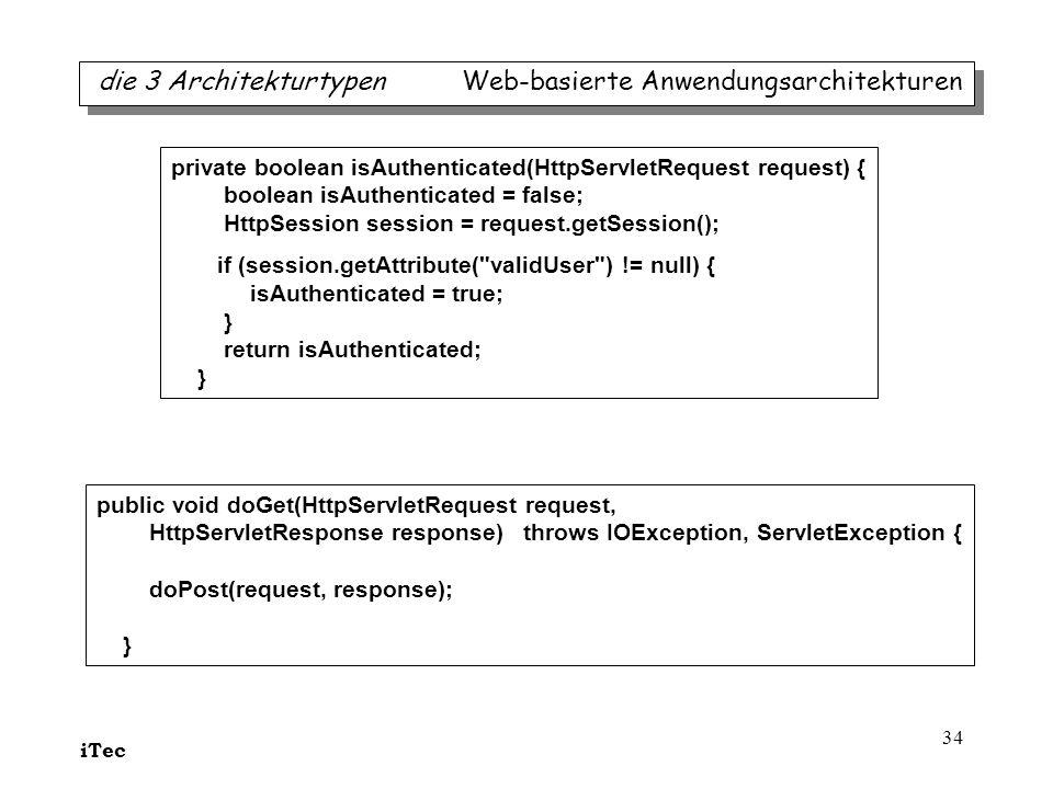iTec 34 die 3 Architekturtypen Web-basierte Anwendungsarchitekturen public void doGet(HttpServletRequest request, HttpServletResponse response) throws
