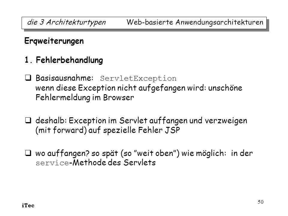 iTec 50 Basisausnahme: ServletException wenn diese Exception nicht aufgefangen wird: unschöne Fehlermeldung im Browser deshalb: Exception im Servlet a
