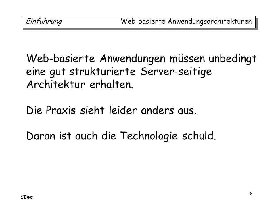 iTec 8 Einführung Web-basierte Anwendungsarchitekturen Web-basierte Anwendungen müssen unbedingt eine gut strukturierte Server-seitige Architektur erh