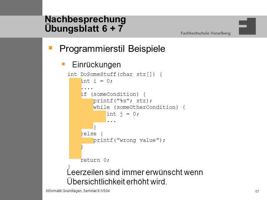Informatik Grundlagen, Seminar 8 WS04 17 Nachbesprechung Übungsblatt 6 + 7 Programmierstil Beispiele Einrückungen int DoSomeStuff(char str[]) { int i = 0;....