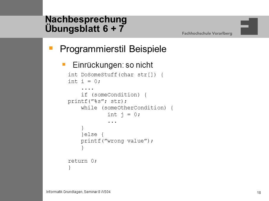 Informatik Grundlagen, Seminar 8 WS04 18 Nachbesprechung Übungsblatt 6 + 7 Programmierstil Beispiele Einrückungen: so nicht int DoSomeStuff(char str[]) { int i = 0;....