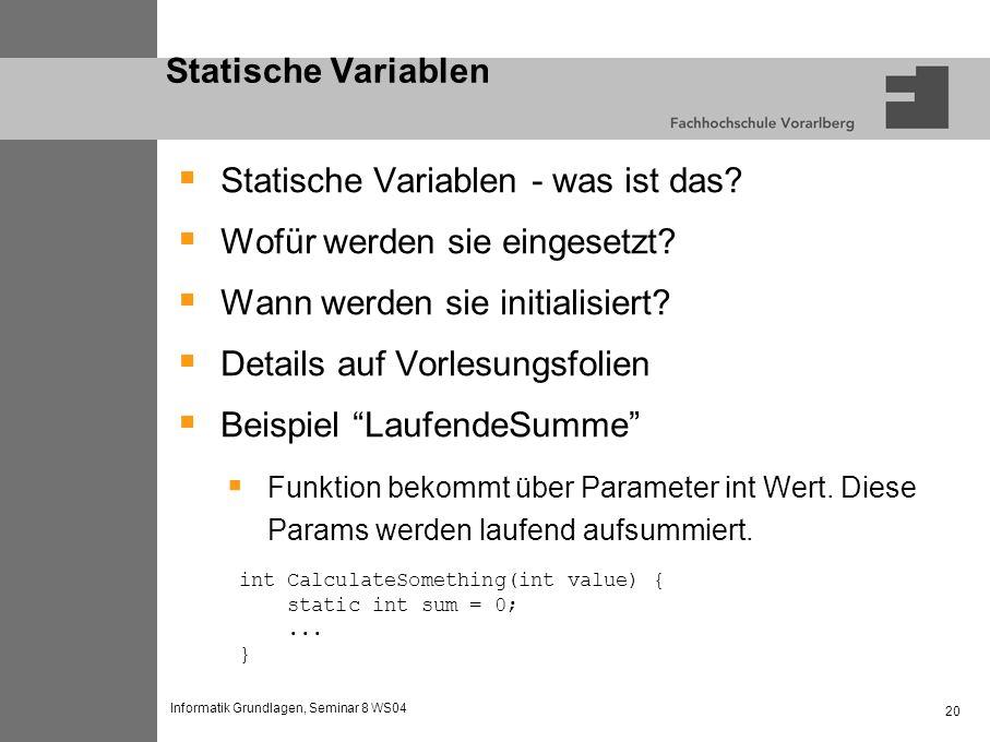 Informatik Grundlagen, Seminar 8 WS04 20 Statische Variablen Statische Variablen - was ist das.