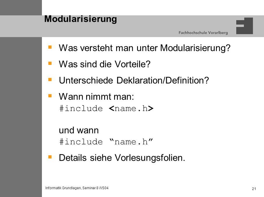 Informatik Grundlagen, Seminar 8 WS04 21 Modularisierung Was versteht man unter Modularisierung.