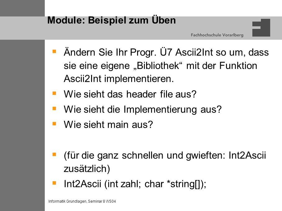 Informatik Grundlagen, Seminar 8 WS04 Module: Beispiel zum Üben Ändern Sie Ihr Progr.
