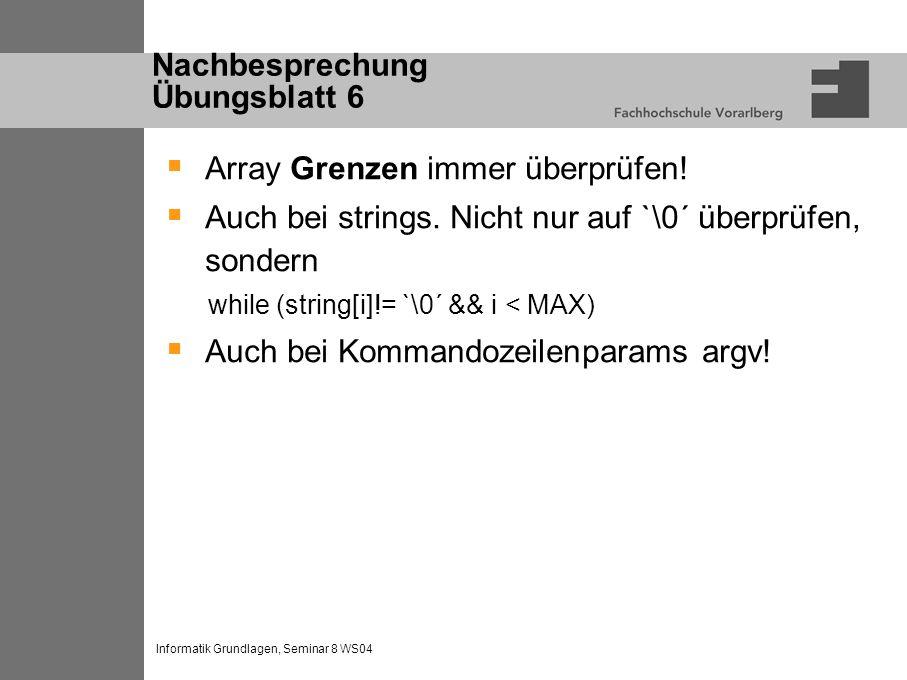 Informatik Grundlagen, Seminar 8 WS04 Nachbesprechung Übungsblatt 6 Array Grenzen immer überprüfen.