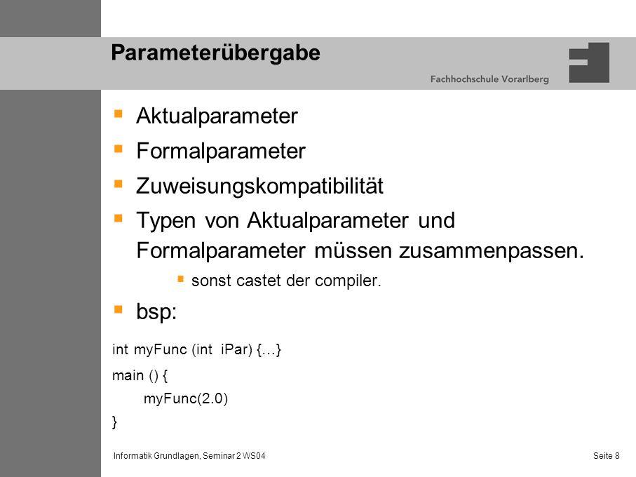Informatik Grundlagen, Seminar 2 WS04 Seite 8 Parameterübergabe Aktualparameter Formalparameter Zuweisungskompatibilität Typen von Aktualparameter und