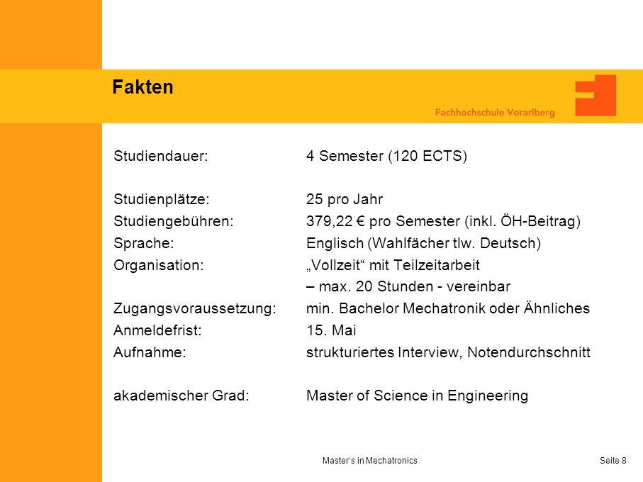 Masters in MechatronicsSeite 8 Fakten Studiendauer:4 Semester (120 ECTS) Studienplätze:25 pro Jahr Studiengebühren:379,22 pro Semester (inkl. ÖH-Beitr