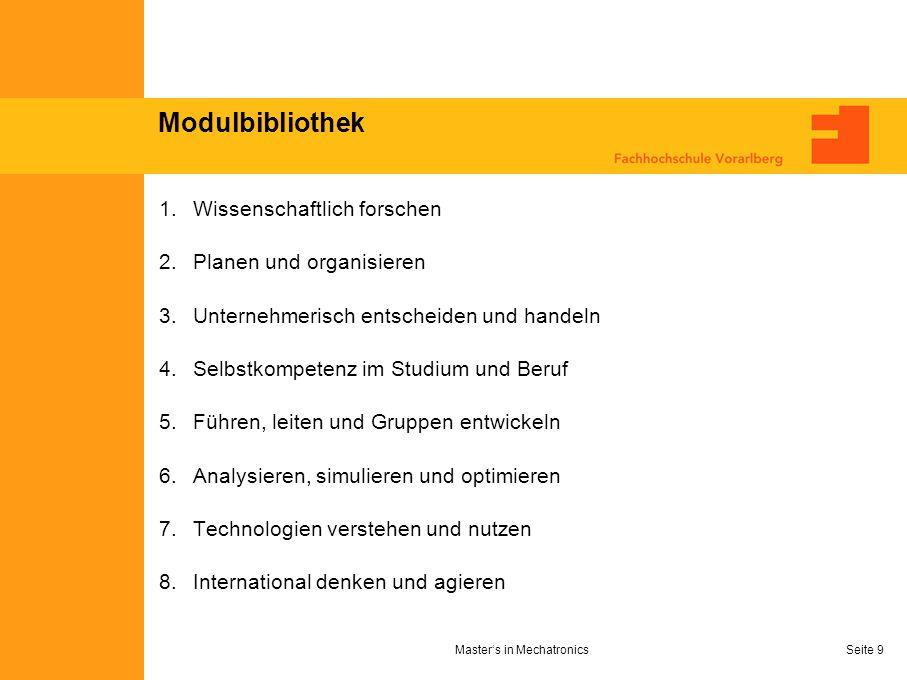 Masters in MechatronicsSeite 9 Modulbibliothek 1.Wissenschaftlich forschen 2.Planen und organisieren 3.Unternehmerisch entscheiden und handeln 4.Selbs