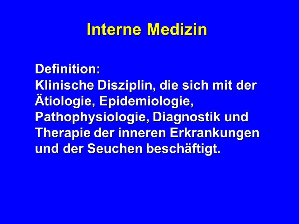 Interne Medizin Definition: Klinische Disziplin, die sich mit der Ätiologie, Epidemiologie, Pathophysiologie, Diagnostik und Therapie der inneren Erkrankungen und der Seuchen beschäftigt.