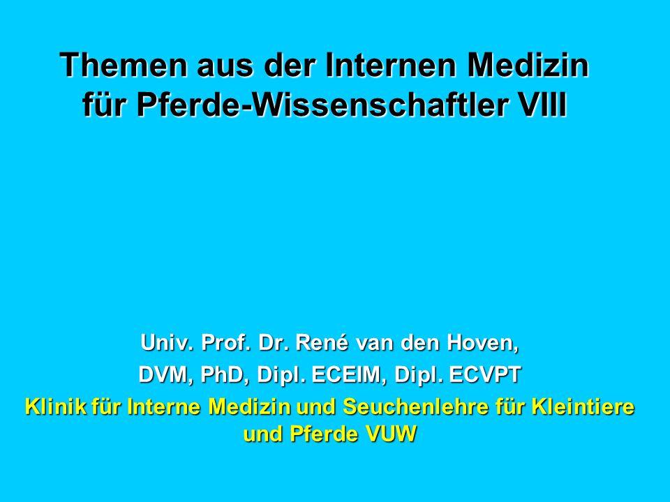 Themen aus der Internen Medizin für Pferde-Wissenschaftler VIII Univ. Prof. Dr. René van den Hoven, DVM, PhD, Dipl. ECEIM, Dipl. ECVPT Klinik für Inte