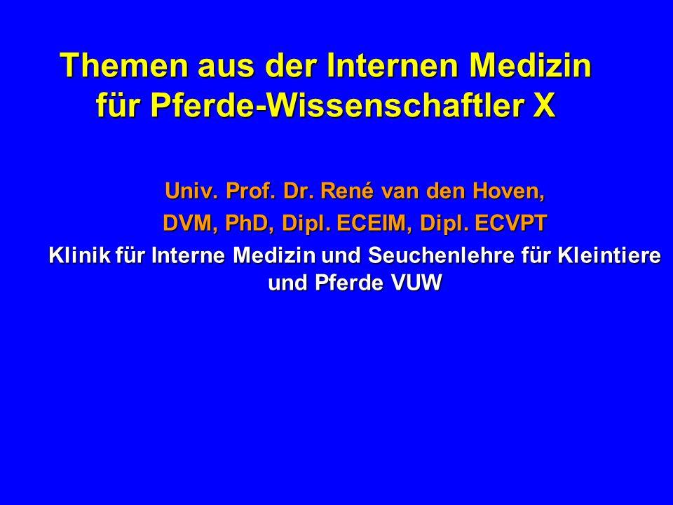 Themen aus der Internen Medizin für Pferde-Wissenschaftler X Univ. Prof. Dr. René van den Hoven, DVM, PhD, Dipl. ECEIM, Dipl. ECVPT Klinik für Interne