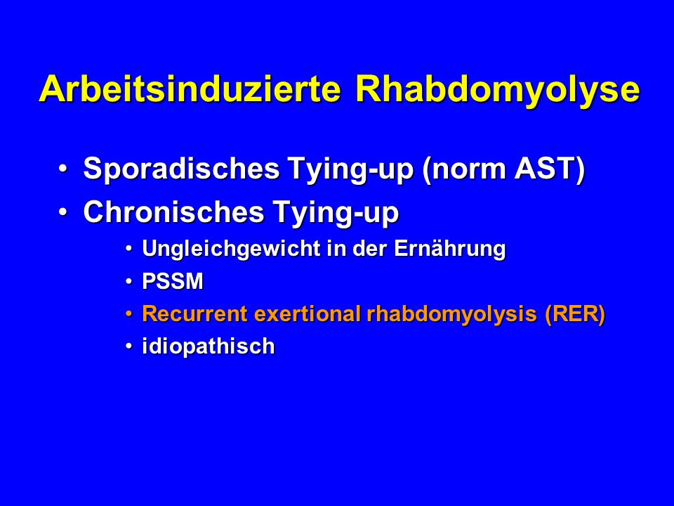 Arbeitsinduzierte Rhabdomyolyse Sporadisches Tying-up (norm AST)Sporadisches Tying-up (norm AST) Chronisches Tying-upChronisches Tying-up Ungleichgewi