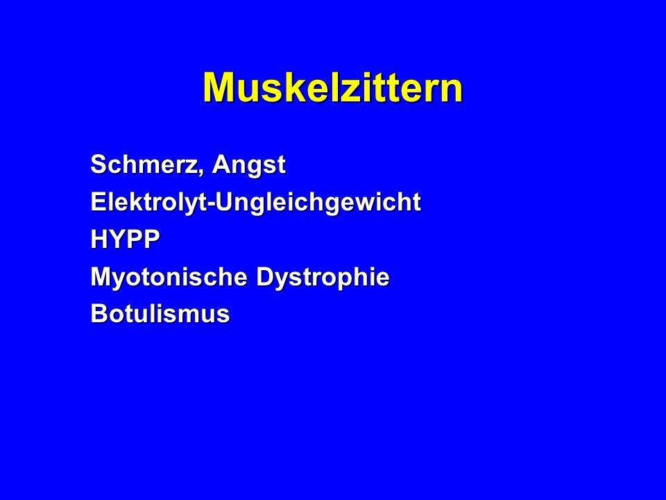 Muskelzittern Schmerz, Angst Elektrolyt-UngleichgewichtHYPP Myotonische Dystrophie Botulismus
