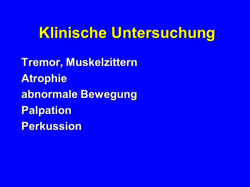 Klinische Untersuchung Klinische Untersuchung Tremor, Muskelzittern Atrophie abnormale Bewegung PalpationPerkussion