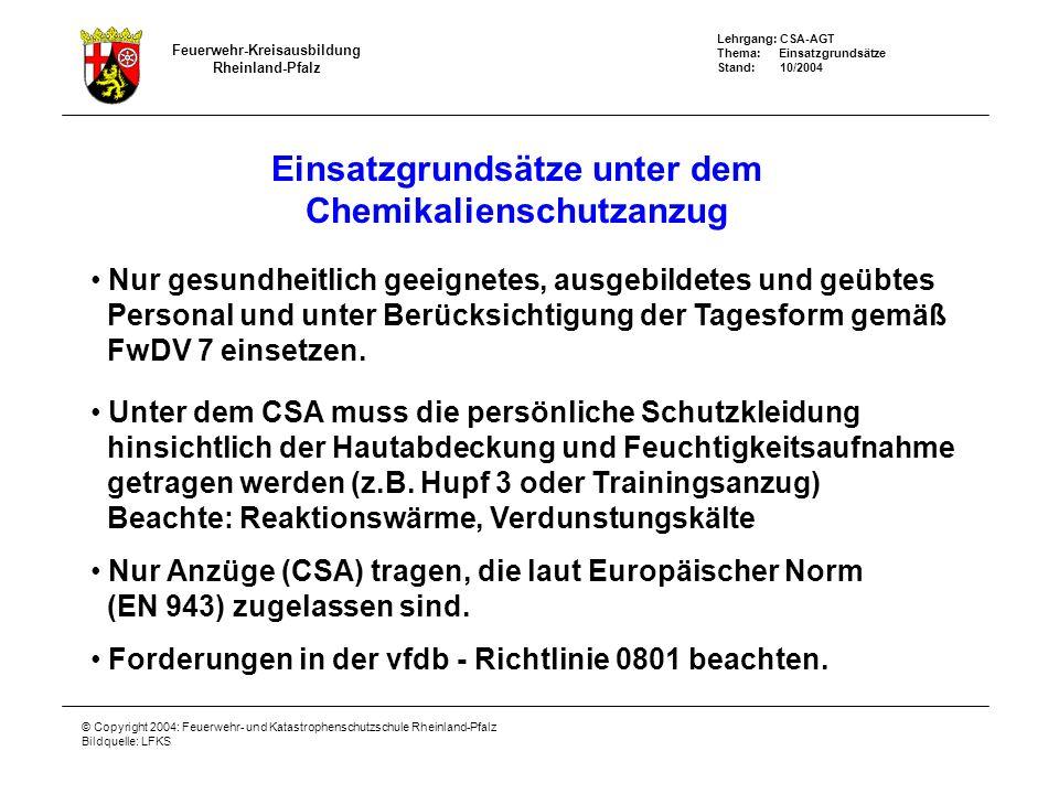 Feuerwehr-Kreisausbildung Rheinland-Pfalz Lehrgang: CSA-AGT Thema: Einsatzgrundsätze Stand: 10/2004 © Copyright 2004: Feuerwehr- und Katastrophenschut