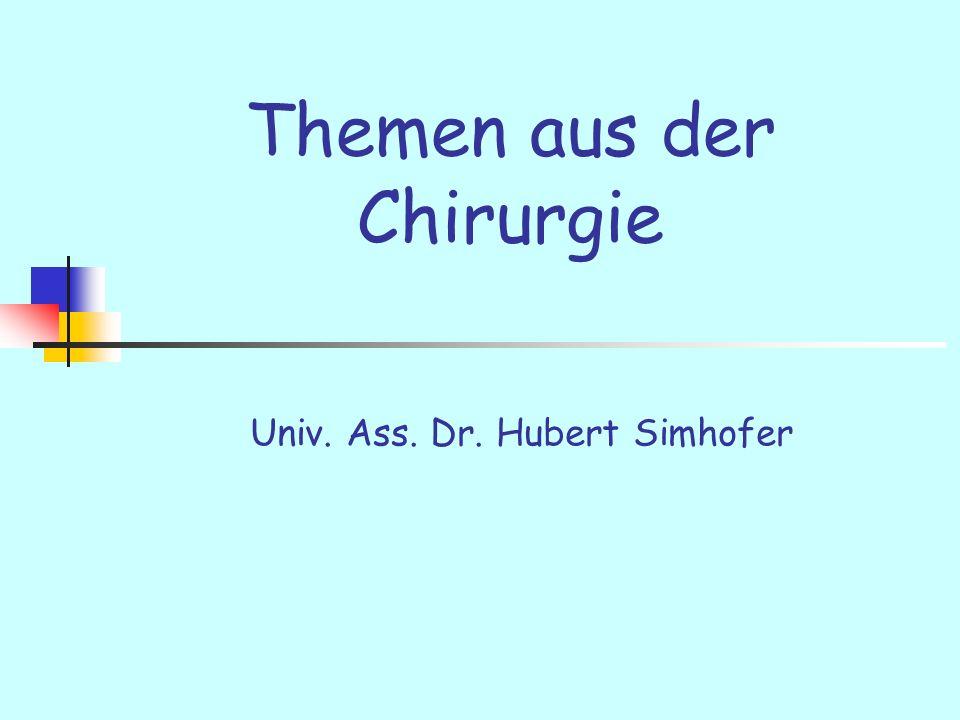 Themen aus der Chirurgie Univ. Ass. Dr. Hubert Simhofer