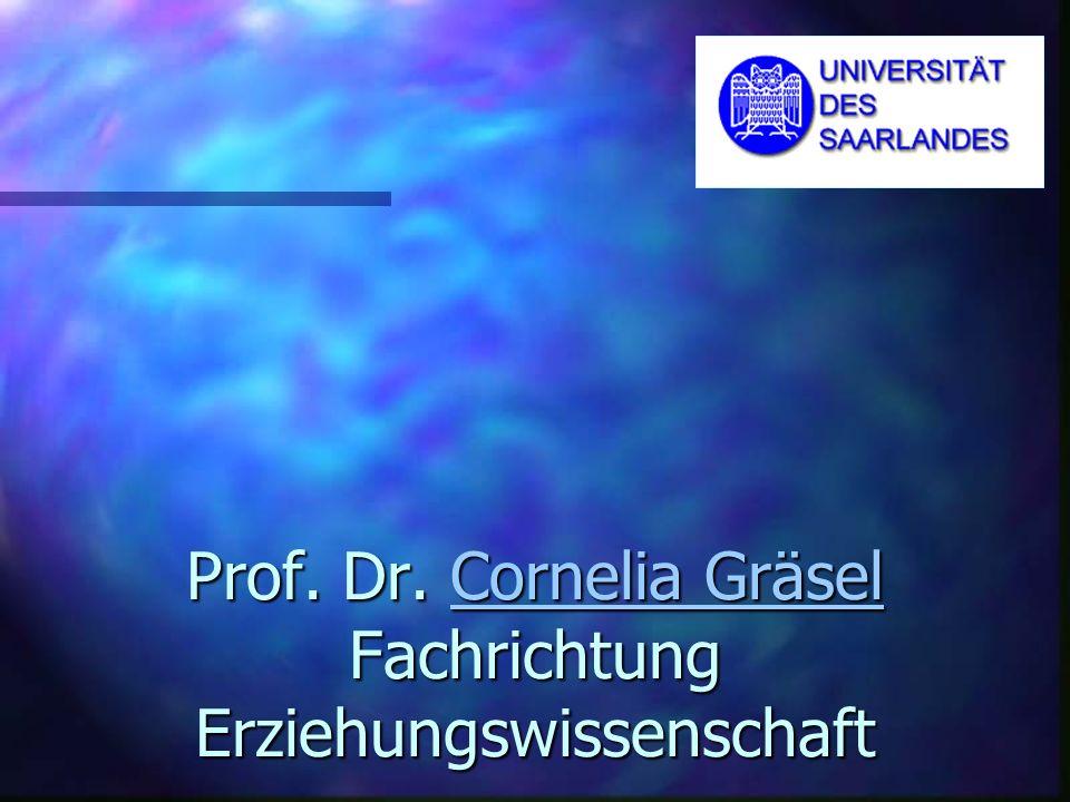 Prof. Dr. Cornelia Gräsel Fachrichtung Erziehungswissenschaft Cornelia GräselCornelia Gräsel