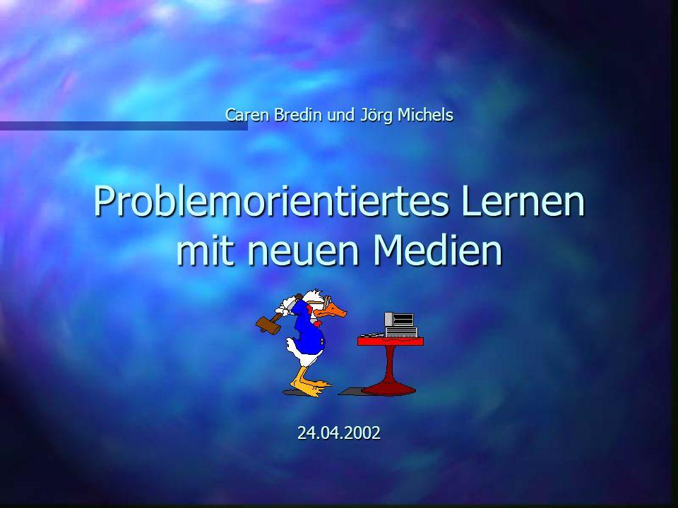 Caren Bredin und Jörg Michels Problemorientiertes Lernen mit neuen Medien 24.04.2002
