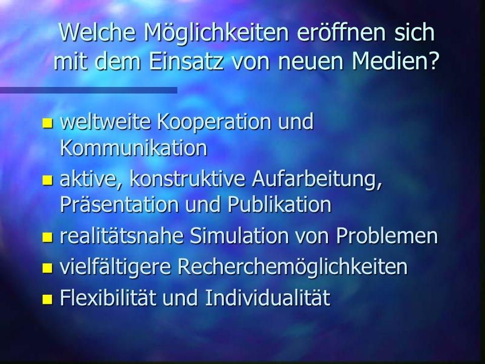Welche Möglichkeiten eröffnen sich mit dem Einsatz von neuen Medien? n weltweite Kooperation und Kommunikation n aktive, konstruktive Aufarbeitung, Pr