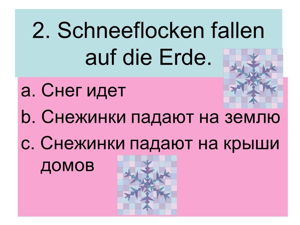 2.Schneeflocken fallen auf die Erde. a. Снег идет b.