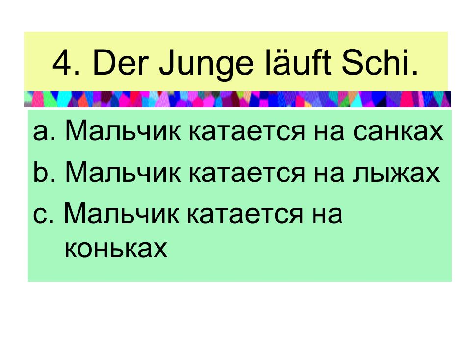 4.Der Junge läuft Schi. a. Мальчик катается на санках b.
