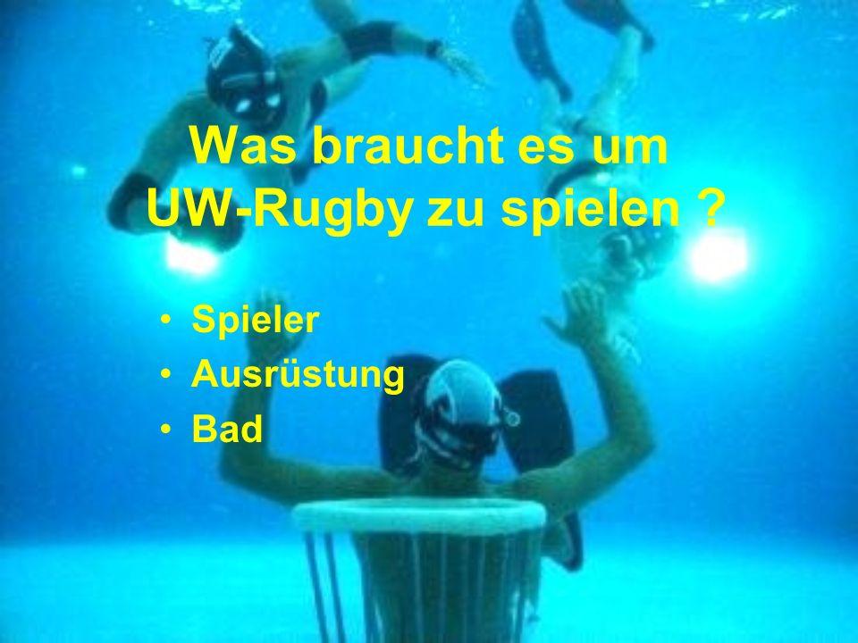 Was braucht es um UW-Rugby zu spielen ? Spieler Ausrüstung Bad