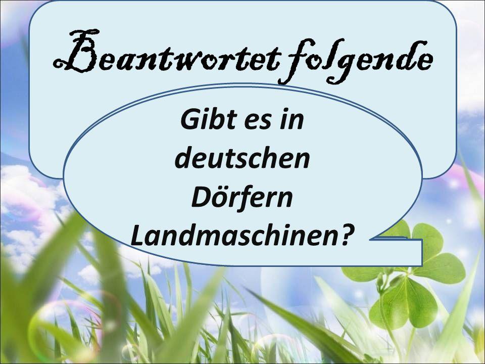 Beantwortet folgende Fragen: Unterscheiden sich das deutsche Dorf und das russische Dorf? Was ziehen viele Deutschen vor? Gibt es in modernen Dörfern
