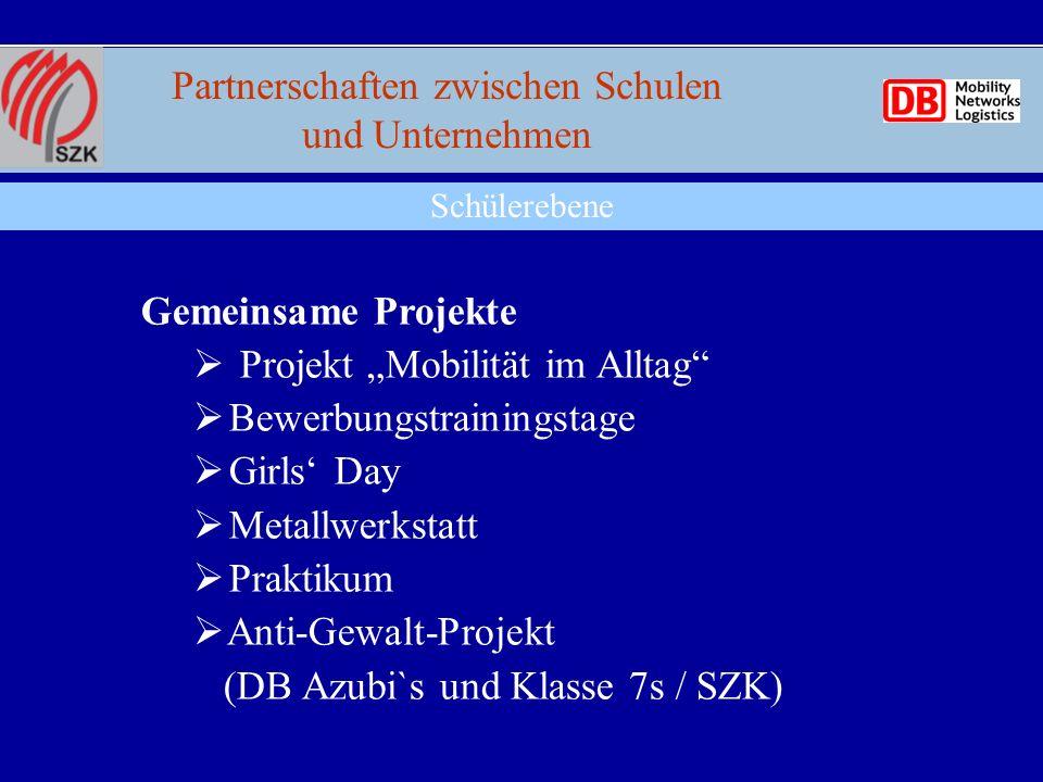 Schülerebene Gemeinsame Projekte Projekt Mobilität im Alltag Bewerbungstrainingstage Girls Day Metallwerkstatt Praktikum Anti-Gewalt-Projekt (DB Azubi`s und Klasse 7s / SZK) Partnerschaften zwischen Schulen und Unternehmen