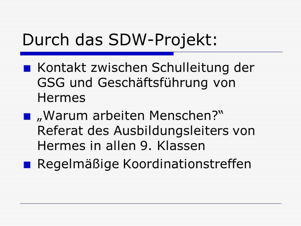 Durch das SDW-Projekt: Kontakt zwischen Schulleitung der GSG und Geschäftsführung von Hermes Warum arbeiten Menschen? Referat des Ausbildungsleiters v