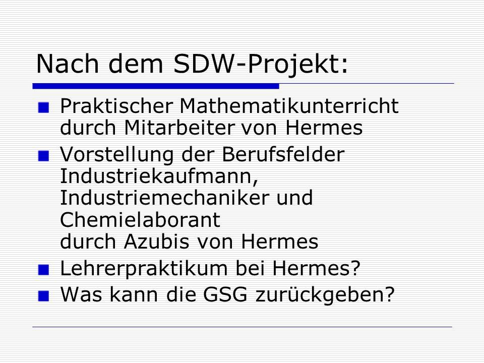 Nach dem SDW-Projekt: Praktischer Mathematikunterricht durch Mitarbeiter von Hermes Vorstellung der Berufsfelder Industriekaufmann, Industriemechaniker und Chemielaborant durch Azubis von Hermes Lehrerpraktikum bei Hermes.