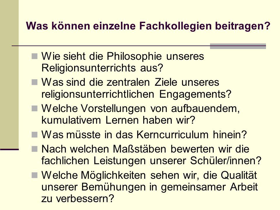Was können einzelne Fachkollegien beitragen? Wie sieht die Philosophie unseres Religionsunterrichts aus? Was sind die zentralen Ziele unseres religion
