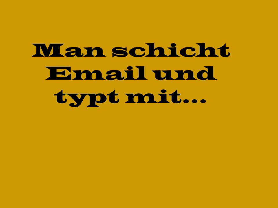 Man schicht Email und typt mit…