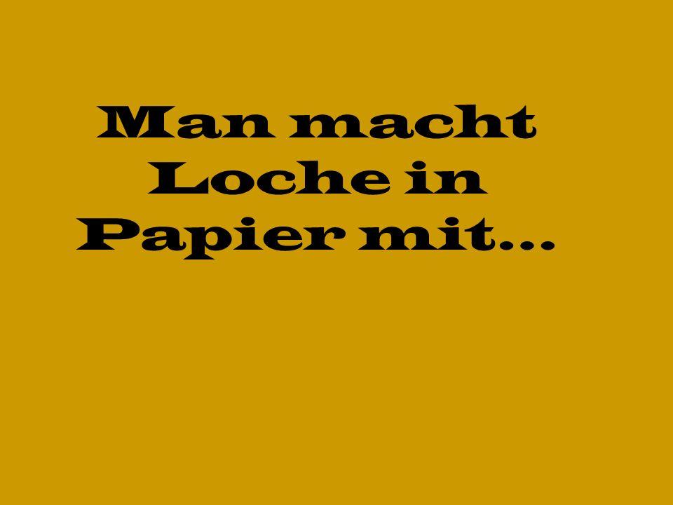 Man macht Loche in Papier mit…