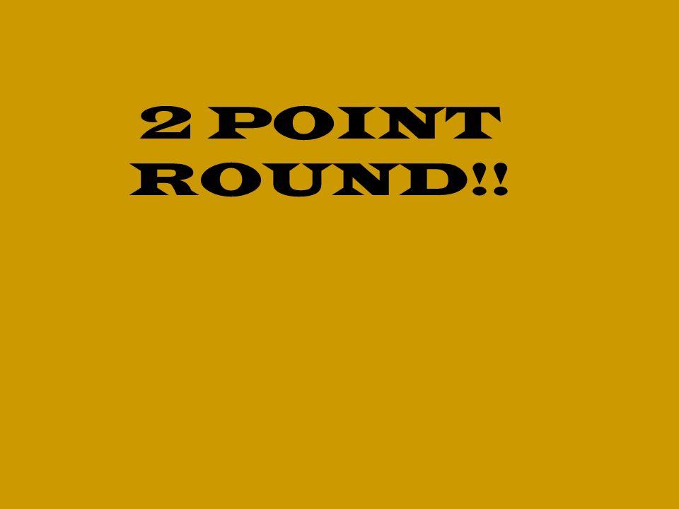 2 POINT ROUND!!