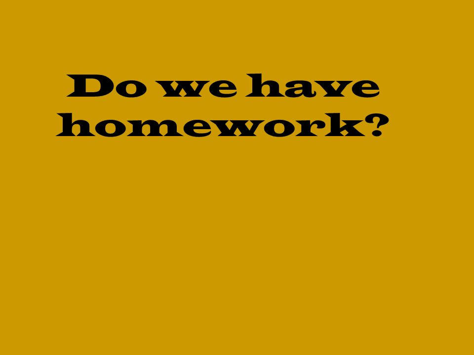 Do we have homework